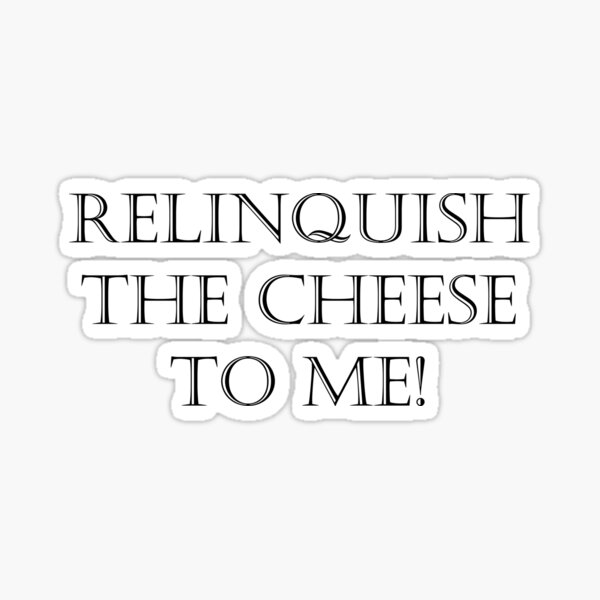 Relinquish The Cheese To Me! Sticker