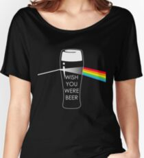 Wish you were beer Women's Relaxed Fit T-Shirt