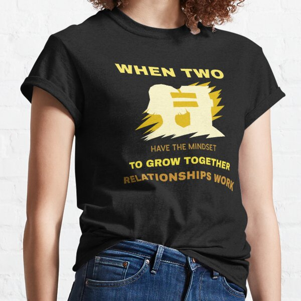 When two have the mindset to grow together relationships work Classic T-Shirt