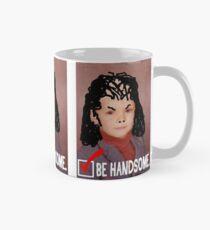 Humorous LIfe Advice - Be Handsome Mug