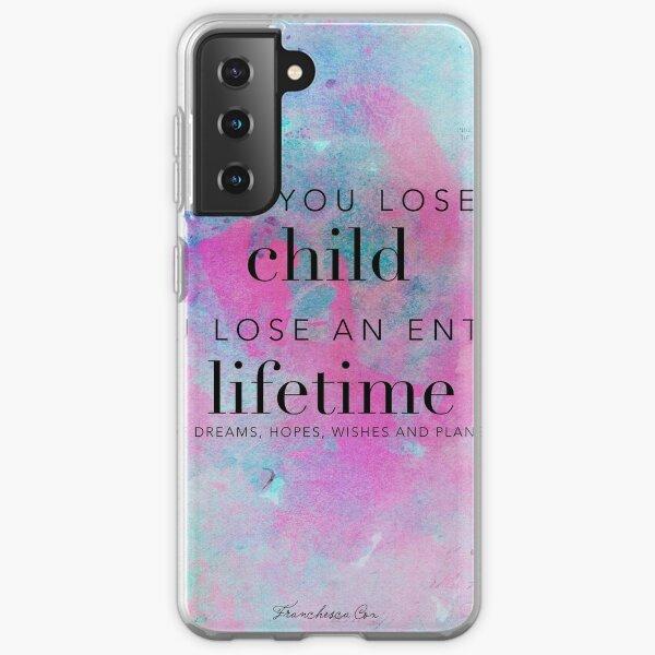 When you lose a child... Samsung Galaxy Soft Case