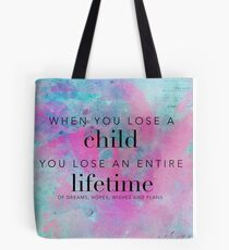 When you lose a child... Tote Bag