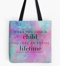 When you lose a child... Tote Bag