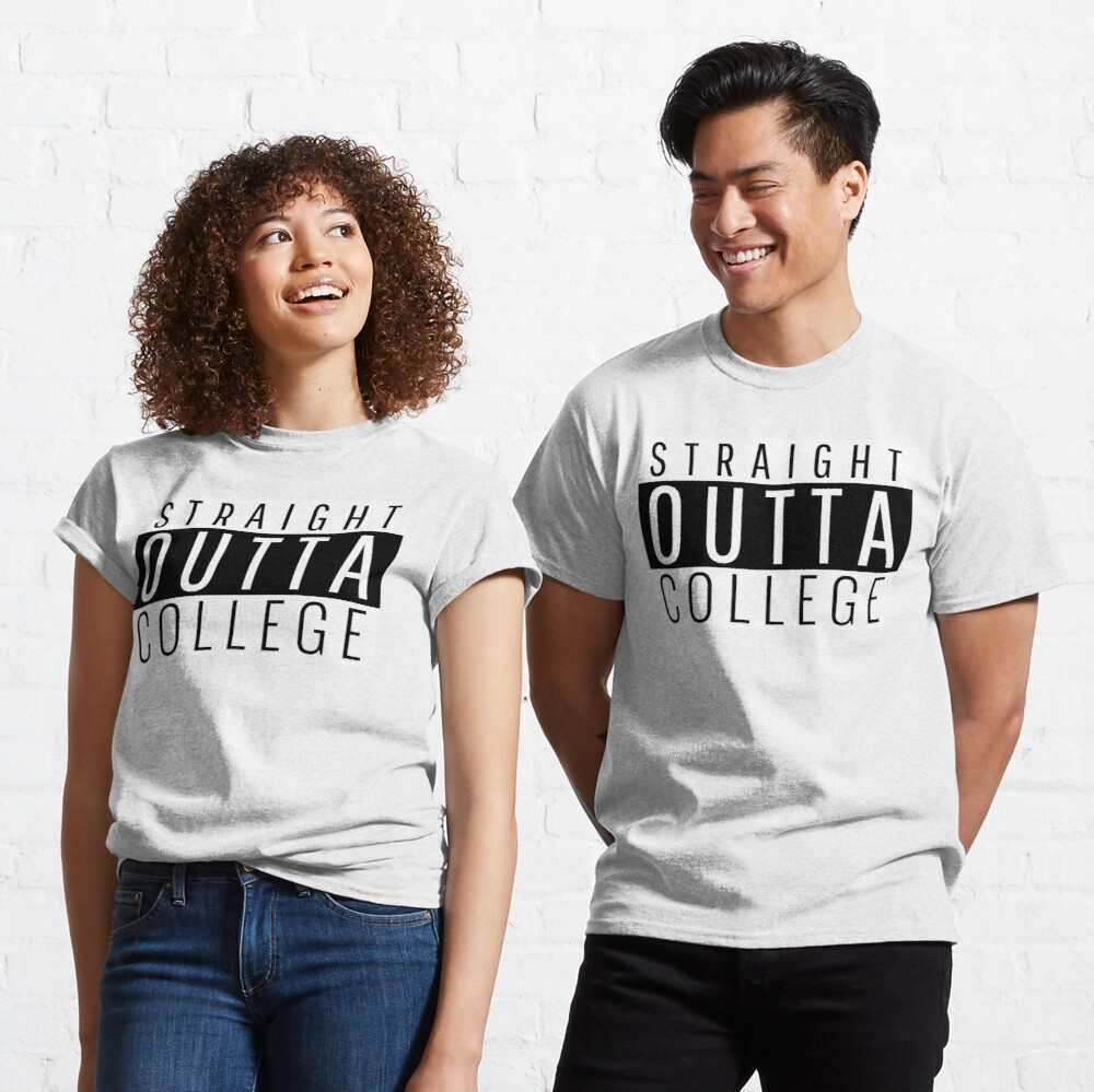 Straight out of College T shirt  Classic T-Shirt
