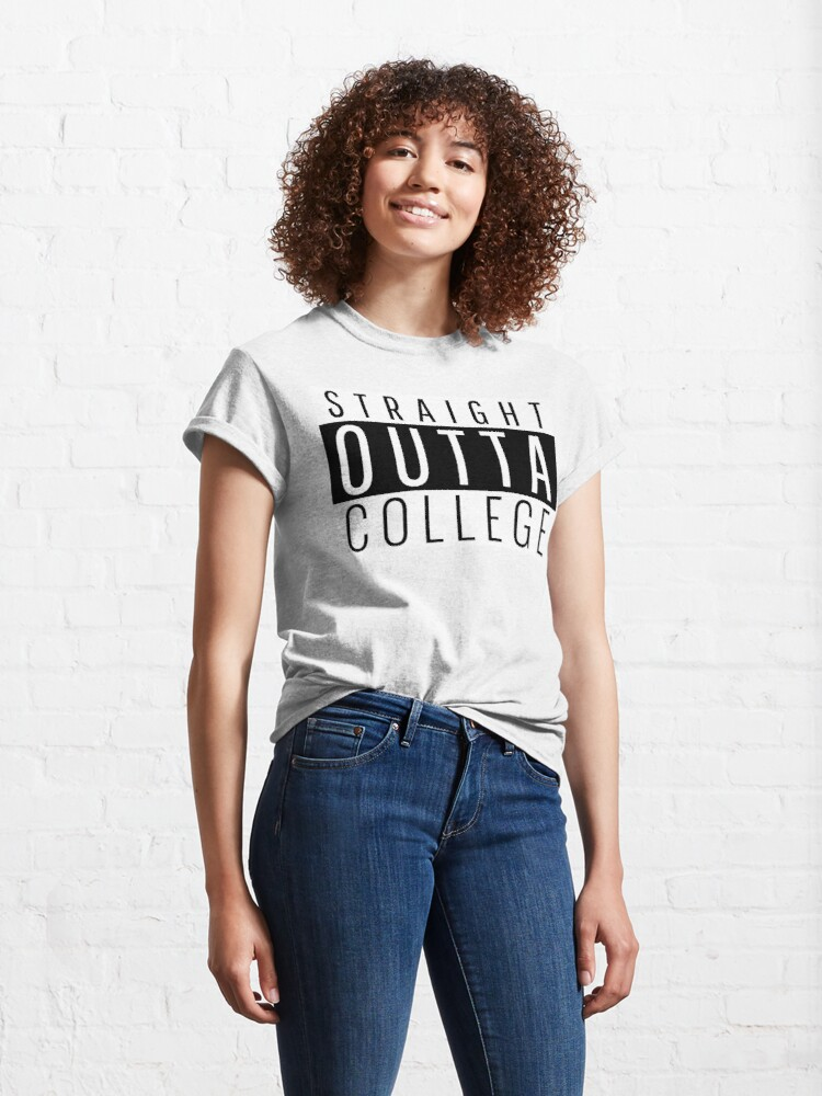 Alternate view of Straight out of College T shirt  Classic T-Shirt