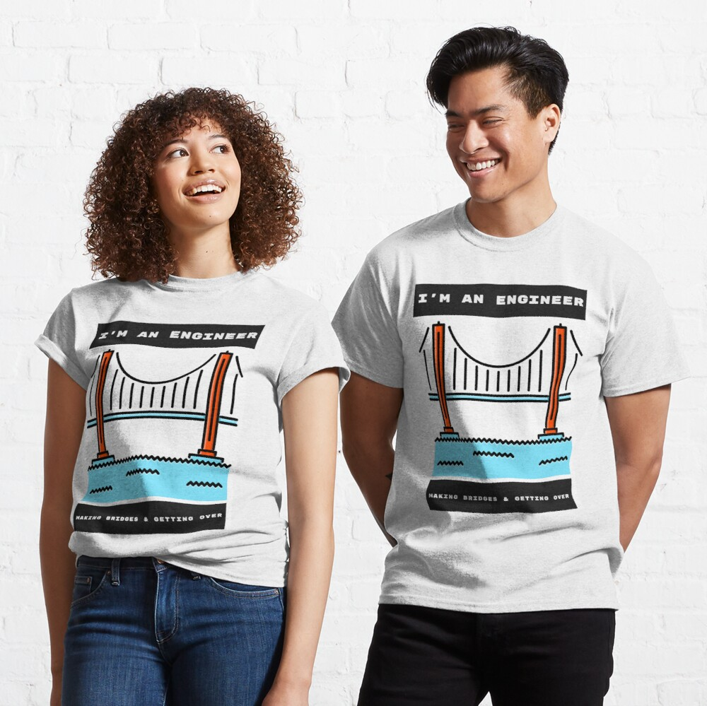 Engineers Build Bridges Classic T-Shirt