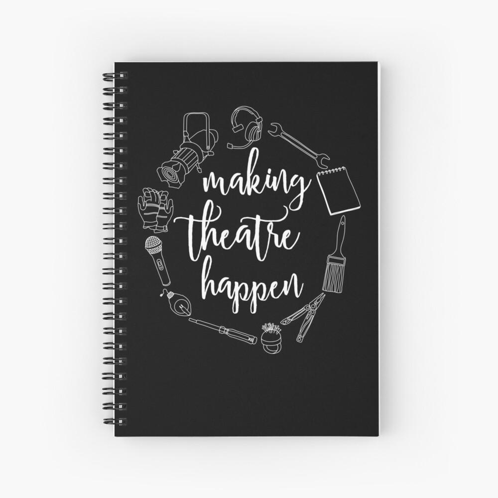 Making Theatre Happen - Technical Theatre Spiral Notebook