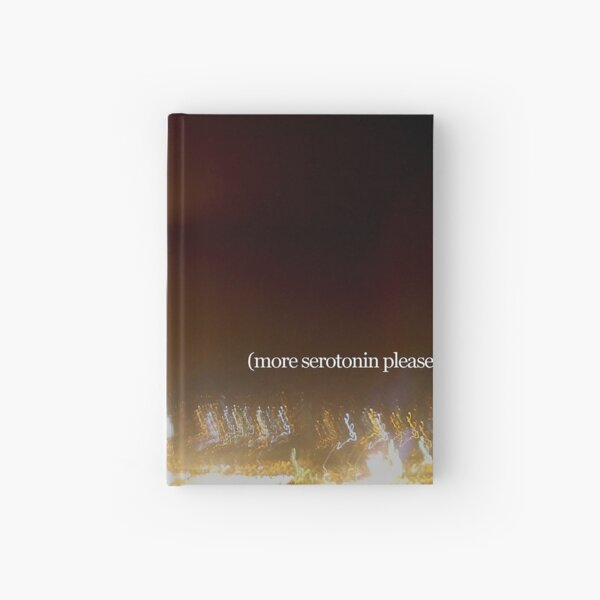 more serotonin please Hardcover Journal
