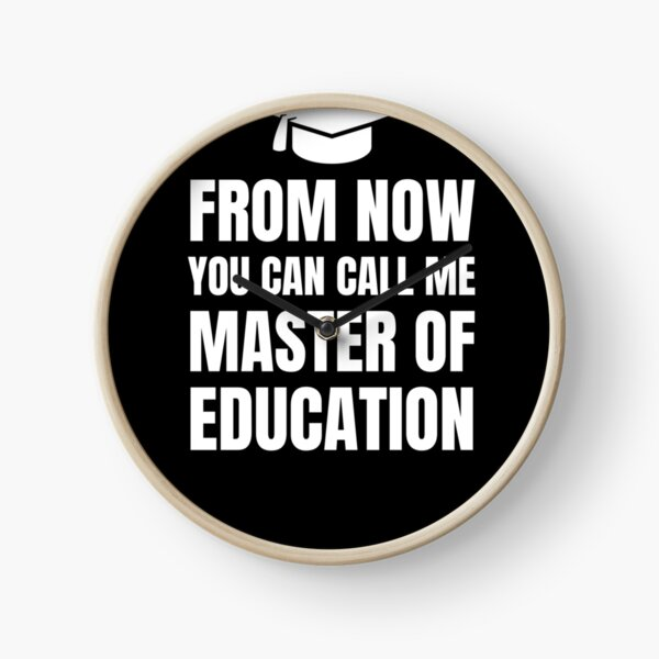 From Now You Can Call Me Master Of Education Uhr