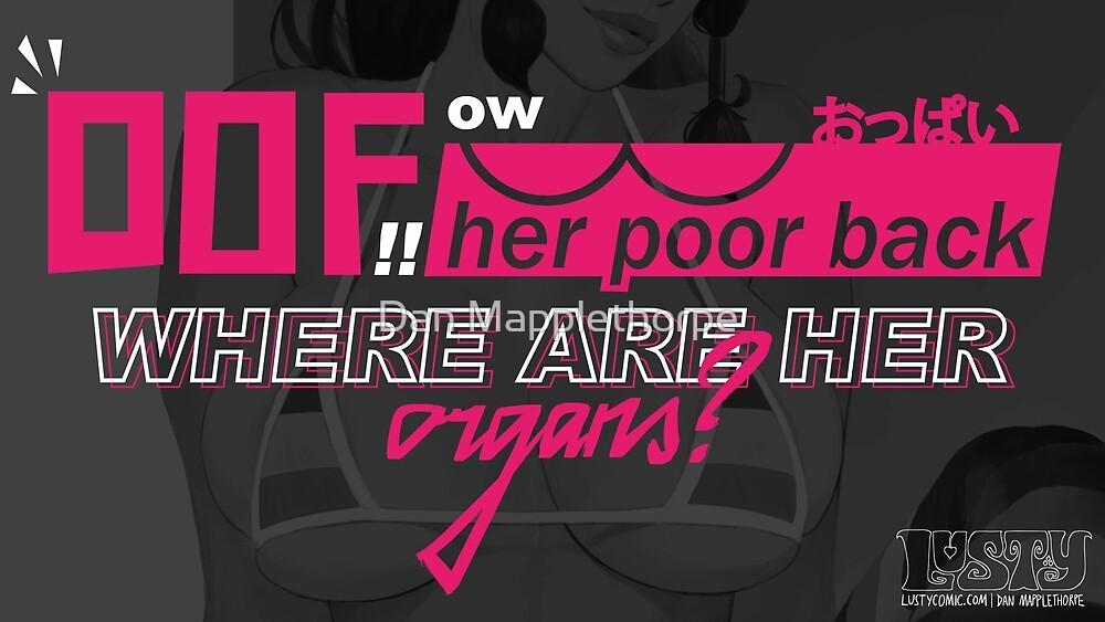 Oof Ow Her Poor Back by Dan Mapplethorpe