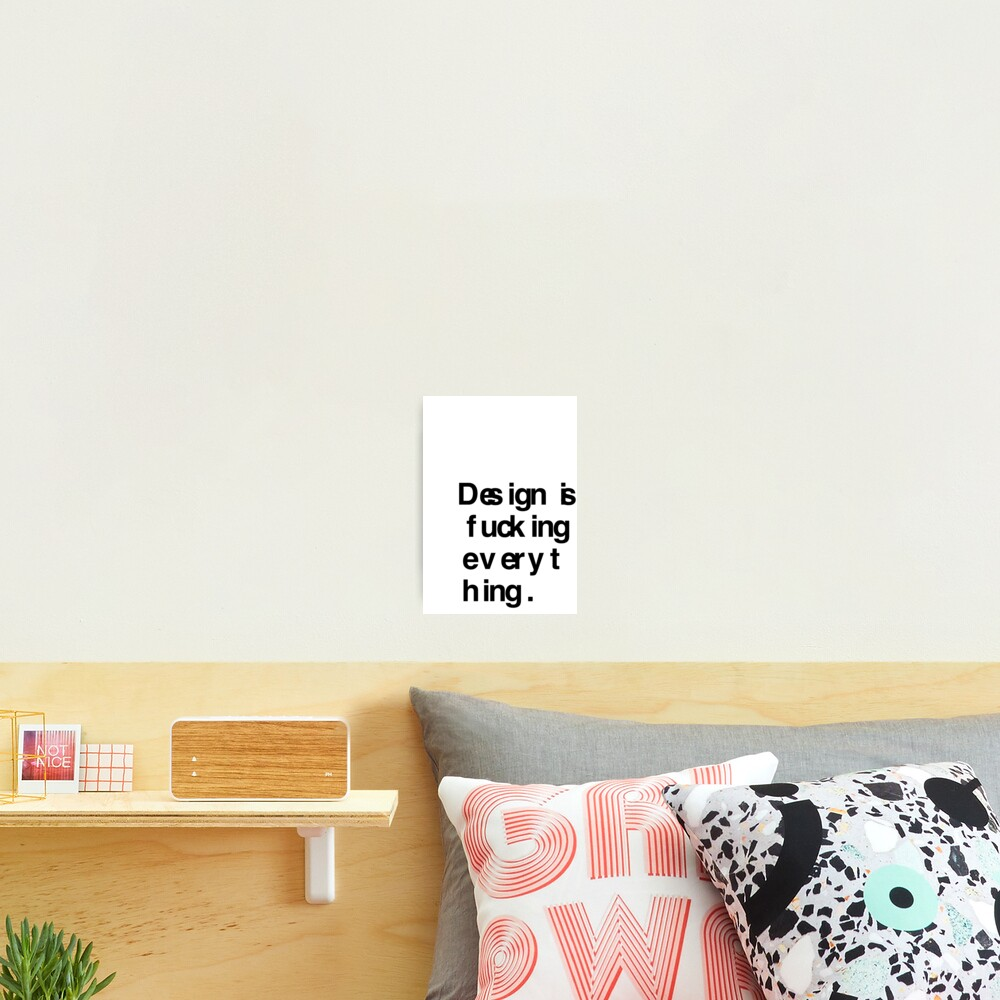 DESIGN IS EVERYTHING Photographic Print