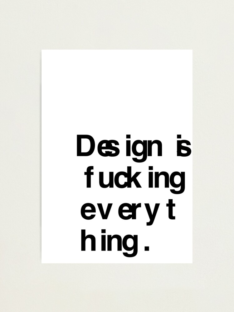 Alternate view of DESIGN IS EVERYTHING Photographic Print