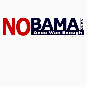 NOBAMA 2012 - Once Was Enough T-shirt by vonaras