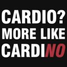 Cardio? More Like Cardino  by mashedelephants