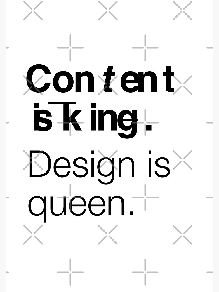 Content is king. Design is queen. by RHorowitz