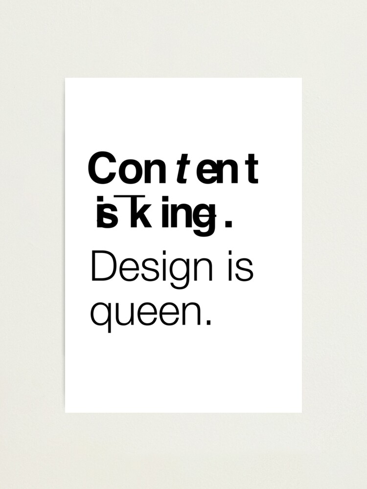 Alternate view of Content is king. Design is queen. Photographic Print