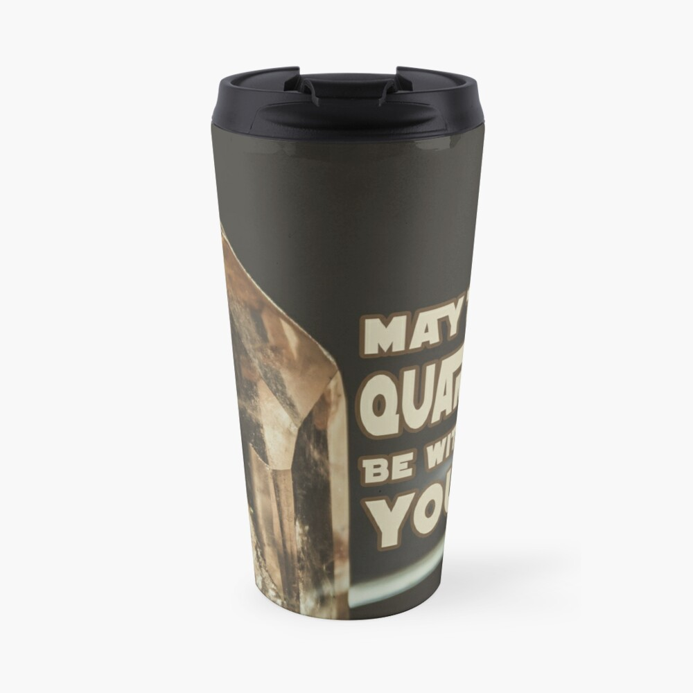 May The Quartz Be With You Travel Mug