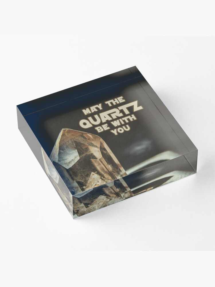 Alternate view of May The Quartz Be With You Acrylic Block