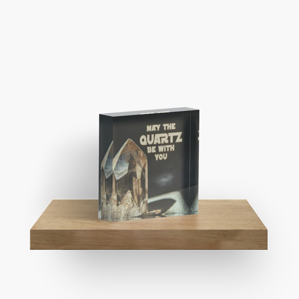 May The Quartz Be With You Acrylic Block
