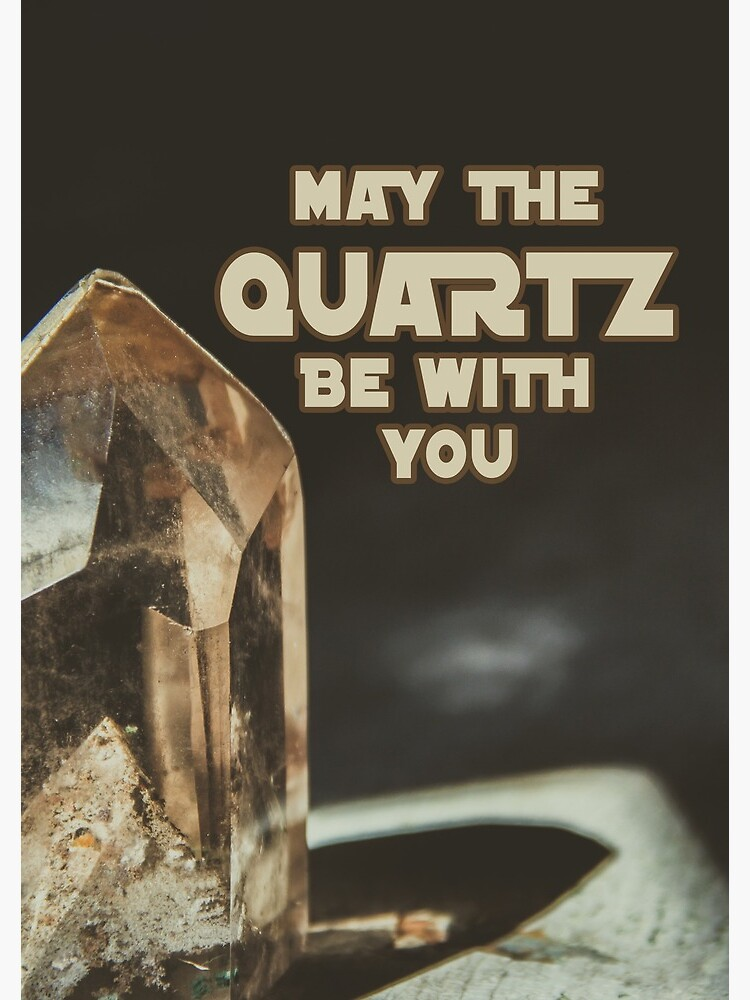 May The Quartz Be With You by ETconnections