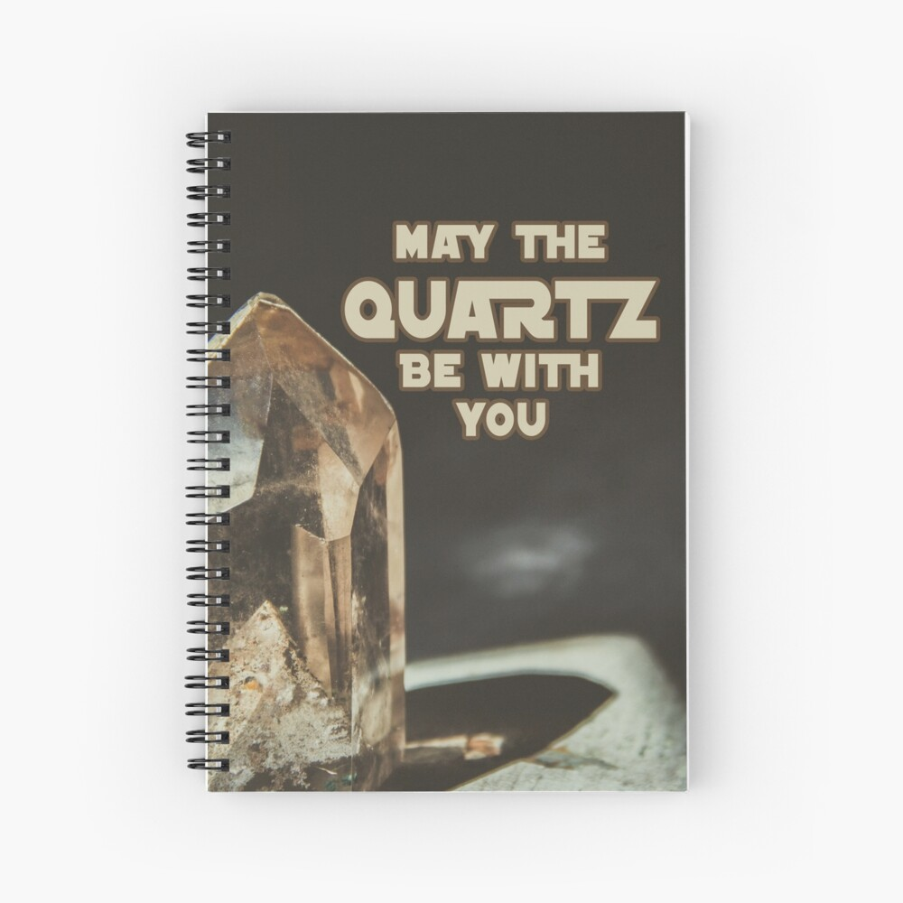 May The Quartz Be With You Spiral Notebook