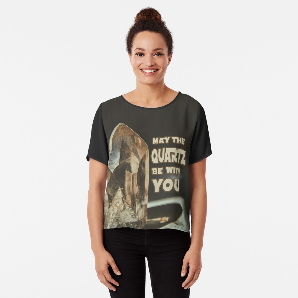 May The Quartz Be With You Chiffon Top