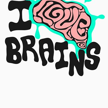 I love Brains by BrokenRenegade