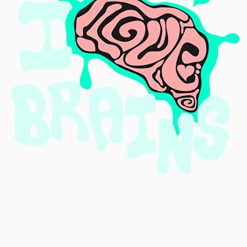 I Love Brains (Dark Tee's) by BrokenRenegade
