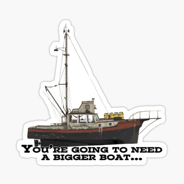 You're going to need a bigger boat... Sticker