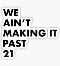 Juice Wrld RIP We Ain't Making It Past 21 Sticker