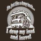 Just like a DUMP TRUCK! by scott sirag