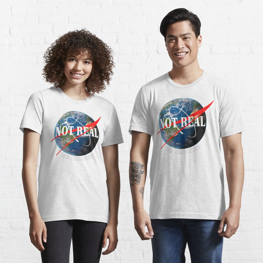 NASA - Not Real We Checked - Flat Earth Essential T-Shirt