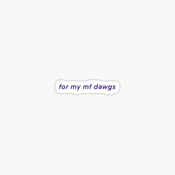 For My MF Dawgs Sticker Sticker