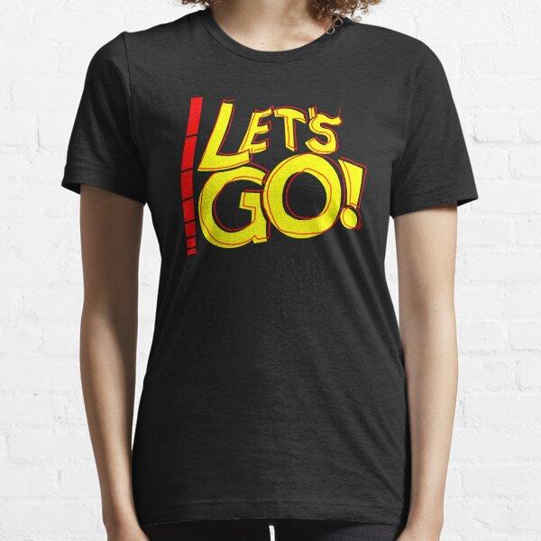 Let's Go! Essential T-Shirt