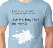 The Thing I Love The Most Is... Unisex T-Shirt