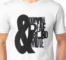 Blind, dumb, deaf & mute Unisex T-Shirt