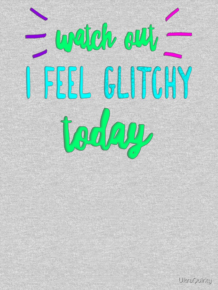 I Feel Glitchy Today. by UltraQuirky