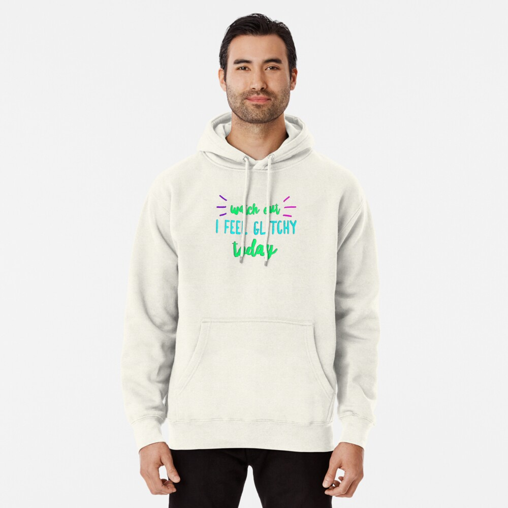I Feel Glitchy Today. Pullover Hoodie