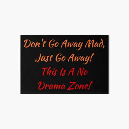 Don't Go Away Mad, Just Go Away! Art Board Print