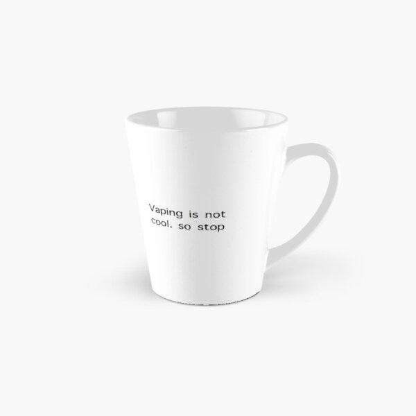 VAPING IS NOT COOL. SO STOP. Tall Mug