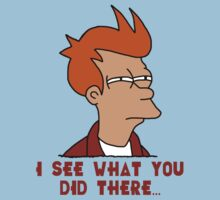 Fry (Futurama) - I See What You Did There...