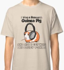I Was a Research Guinea Pig Classic T-Shirt