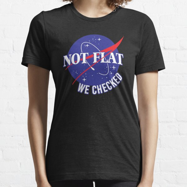 NASA Not Flat We Checked Essential T-Shirt