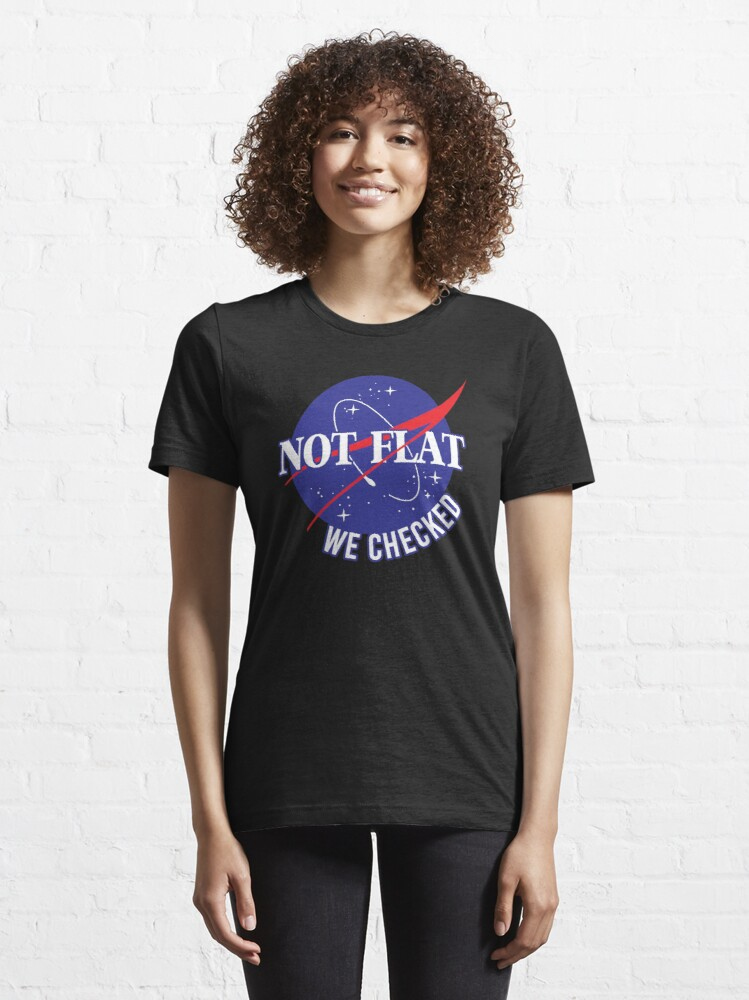 Alternate view of NASA Not Flat We Checked Essential T-Shirt