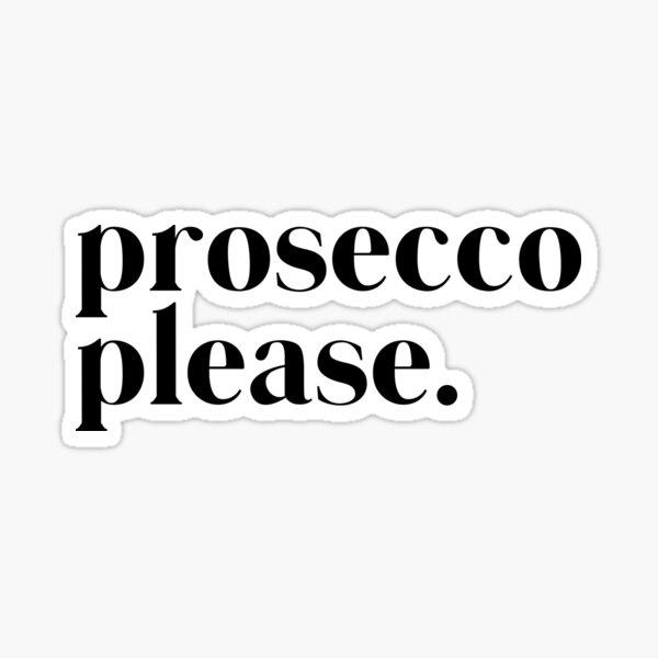 Prosecco Please  Sticker