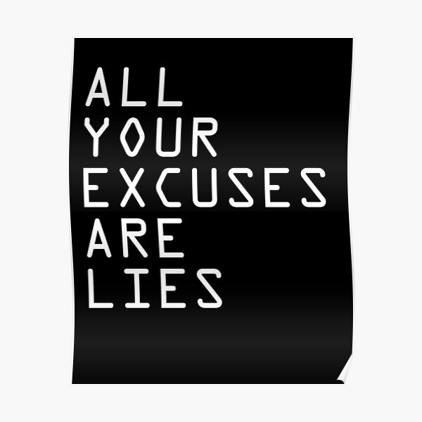 ALL YOUR EXCUSES ARE LIES Poster
