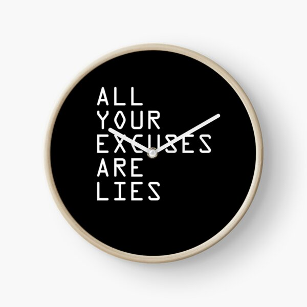 ALL YOUR EXCUSES ARE LIES Clock