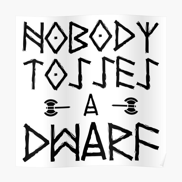 Nobody Tosses A Dwarf Poster