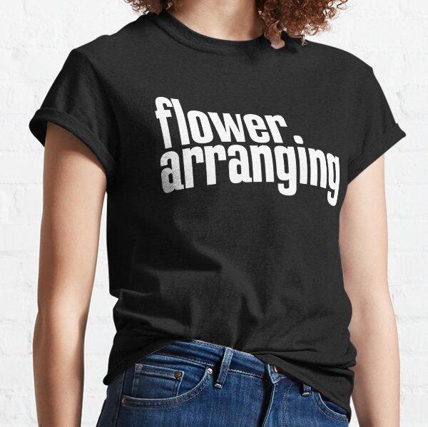 Flower Arranging Floristry Classic T-Shirt