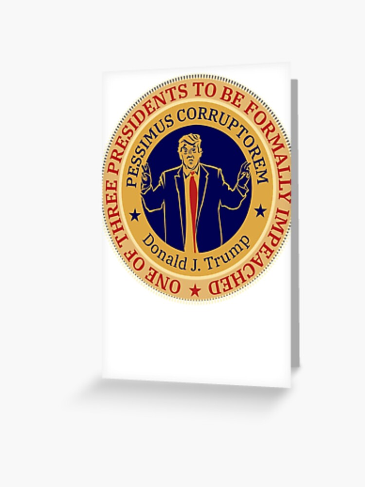 History In The Making The Donald J Trump Impeachment T Shirt Greeting Card By Borderbandit Redbubble